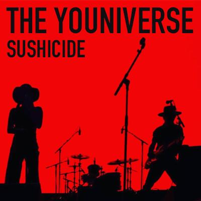 The Youniverse + Sushicide